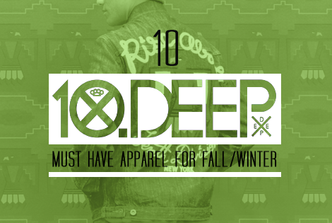 10 [10 Deep] Must have apparel for fall/winter