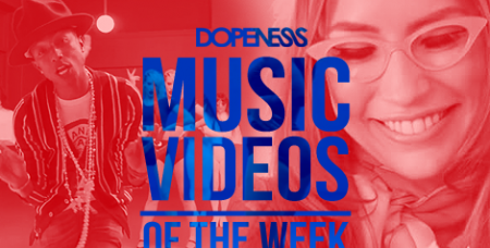 Dopeness Music Videos of the Week : 4/20 – 4/26