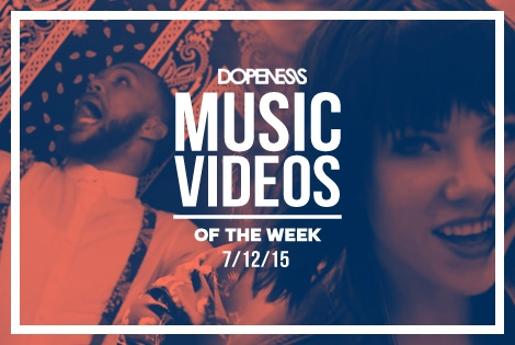 Dopeness Music Videos of the Week : 7/12/15